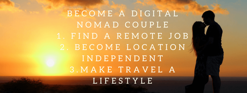 Become a Digital Nomad Couple, Work a Remote Job, Become Location Independent, and Start Making Travel Your Lifestyle